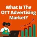 What is the OTT Advertising Market? Find out more here!