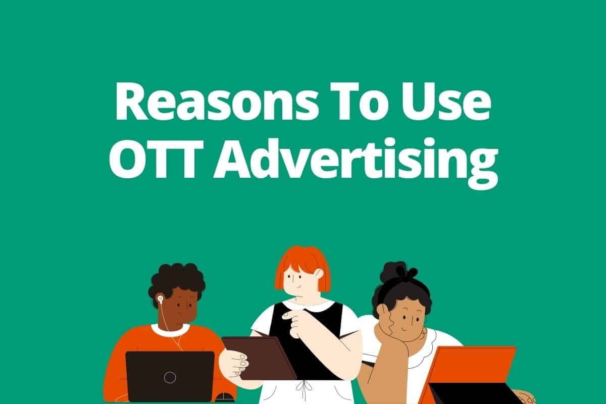 What are some reasons to use OTT Advertising? We have two big reasons here!